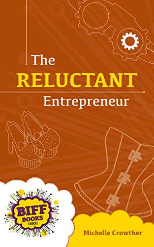 The Reluctant Entrepreneur (BIFF Books - Business Fiction Book 2014)
