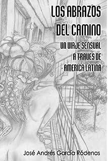 Los abrazos del camino: Un viaje sensual a través de América Latina (Spanish Edition