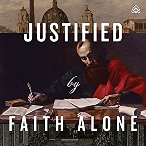 Justified by Faith Alone Teaching Series Speech