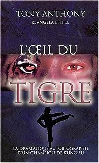 L'oeil du tigre : la dramatique autobiographie d'un champion de kung-fu, Anthony, Tony