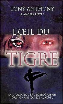L'oeil du tigre : La dramatique autobiographie d'un champion de kung-fu par Anthony