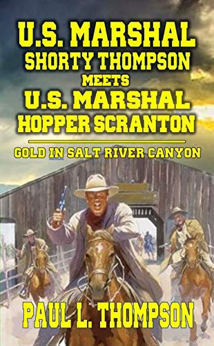 U.S. Marshal Shorty Thompson Meets U.S. Marshal Hopper Scranton  - Gold In Salt River Canyon: Tales of the Old West Book 73 by [Thompson, Paul L.]