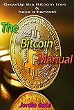 The BitCoin Manual - Grow Up BitCoin Ebook: Full About BitCoin