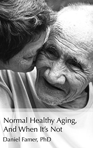 Normal Healthy Aging, And When It's Not (The Art of Mindful Aging Book 1)