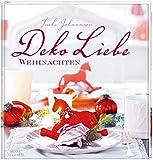DekoLiebe Weihnachten: Dekorationen, Rezepte und Geschenkideen