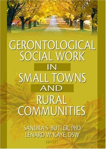 Download Gerontological Social Work in Small Towns and Rural Communities 1st Edition by Kaye, Lenard W; Butler, Sandra published by Routledge Paperback pdf epub