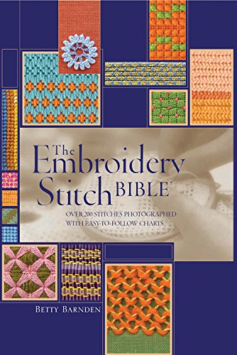 The Embroidery Stitch Bible: Over 200 Stitches Photographed with Easy to Follow Charts Artist/Craft Bible Series