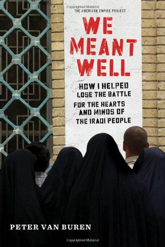 We Meant Well: How I Helped Lose the Battle for the Hearts and Minds of the Iraqi People (American Empire Project)