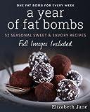 A Year of Fat Bombs: 52 Seasonal Sweet & Savory Recipes
