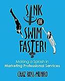 Sink Swim Sink or Swim Faster!: Making a Splash in Marketing Professional Services