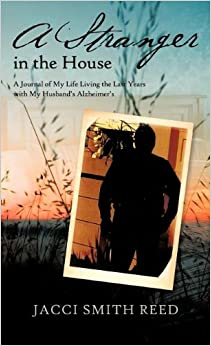 Book A Stranger in the House: A Journal of My Life Living the Last Years with My Husband's Alzheimer's