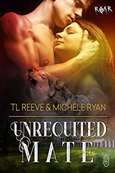 Unrequited Mate (ROAR #10) by [Reeve, TL , Ryan, Michele]