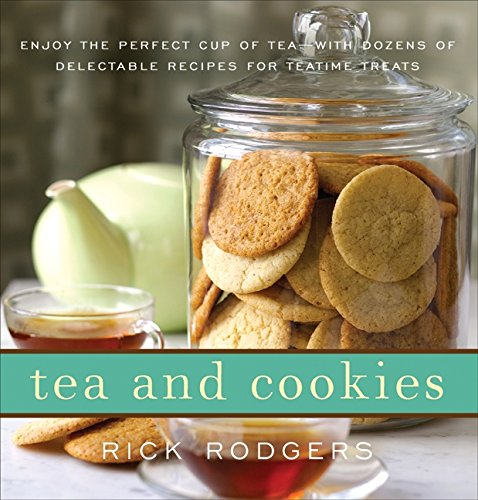Tea and Cookies: Enjoy the Perfect Cup of Tea-with Dozens of Delectable Recipes for Teatime Treats ebook