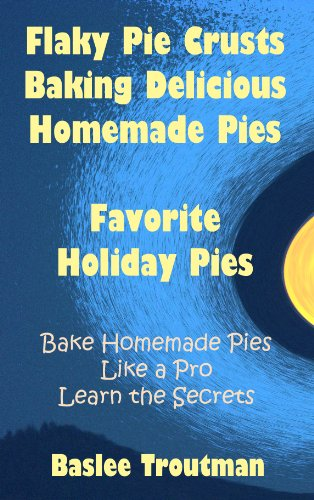(Flaky Pie Crusts Delicious Homemade Pies Recipes: Baking Desserts Pies (Planning Guides Holiday Entertaining Guests Recipes Menus 2))