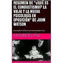 """RESUMEN DE """"¿QUÉ ES EL CONDUCTISMO? LA VIEJA Y LA NUEVA PSICOLOGÍA EN OPOSICIÓN"""" DE JOHN WATSON: COLECCIÓN RESÚMENES UNIVERSITARIOS Nº 739"""