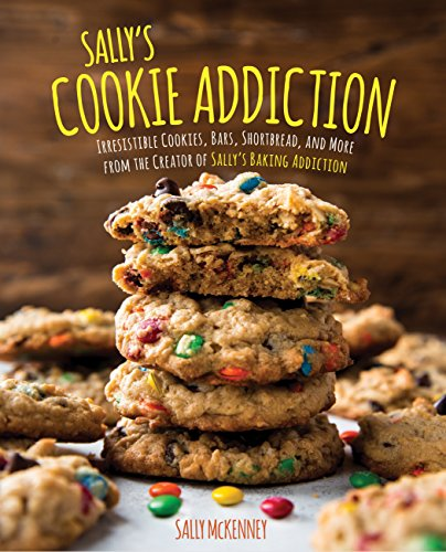 Sally's Cookie Addiction: Irresistible Cookies, Cookie Bars, Shortbread, and More from the Creator of Sally's Baking Addiction PDF