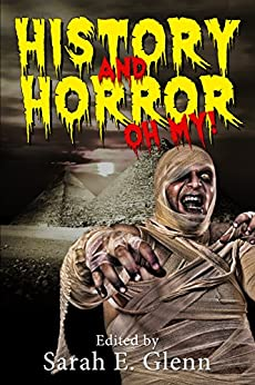 History and Horror, Oh My! by [Kiste, Gwendolyn, Burtenshaw, Guy, Dunham, T. Fox, Snider, Henry, Smith, Oliver, Wetmore, Kevin, Noonan, Columbkill]