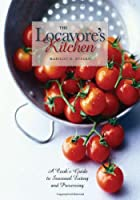 The Locavore's Kitchen: A Cook's Guide to Seasonal Eating and Preserving Front Cover