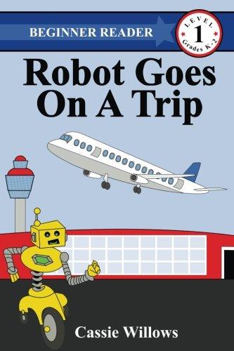 Read Online Robot Goes On A Trip (Beginner Reader - Level 1) (Volume 12) PDF