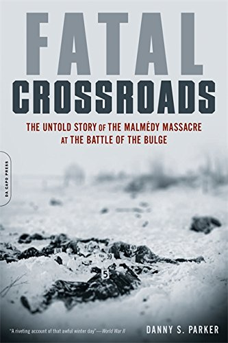 Fatal Crossroads: The Untold Story of the Malmedy Massacre at the Battle of the (White Cross Pear)