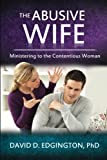 The Abusive Wife: Ministering to the Contentious Woman