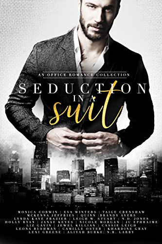 Seduction in a Suit: an Office Romance Collection by [Corwin, Monica, Winters, Eva, Crenshaw, Taige, Jeffries, McKenna, Quinn, Author, Ayers, Brandy, Frazier, Lynda Kaye, Stuart, Leigh W., Jones, N.D., Ryan, Holly, Janae Keyes, Nicole Morgan, Ju Ephraime, Liz Gavin, Jewel Killian, Cassie Leigh, Leona Bushman, Camille Oster, Khardine Gray, Lexi Greene, Aliyah Burke, N.R. Larry]