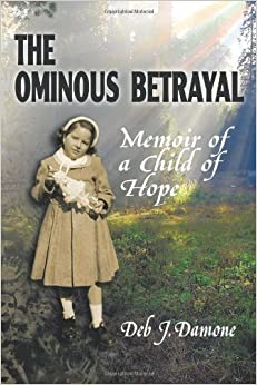 The Ominous Betrayal: Memoir of a Child of Hope by Deb J. Damone (2010-02-17)
