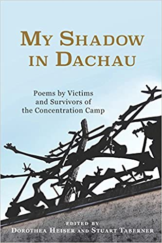 My Shadow in Dachau: Poems by Victims and Survivors of the Concentration Camp (149) (Studies in German Literature, Linguistics, and Culture)