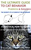 The Ultimate Guide To Cat Behavior: Feline Problems and Solutions (Simply Healthy Cats Book 1)