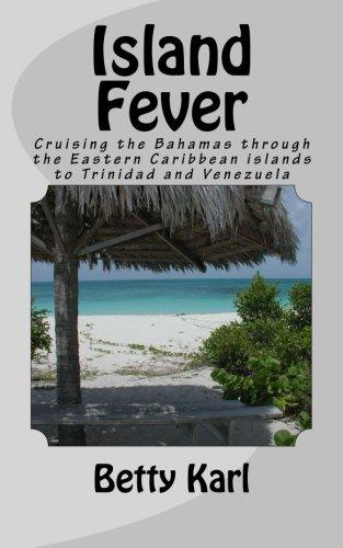 Island Fever: Cruising the Bahamas through the Eastern Caribbean islands to Trinidad and Venezuela