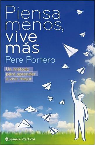 Descargar gratis Piensa Menos, Vive Más (manuales Practicos (planeta)) Epub