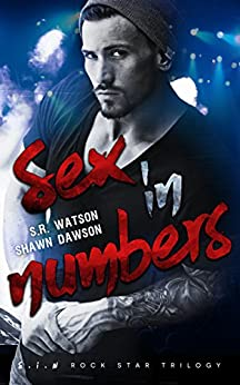 Sex in Numbers (S.I.N. Rock Star Trilogy) by [Watson, S.R., Dawson, Shawn]