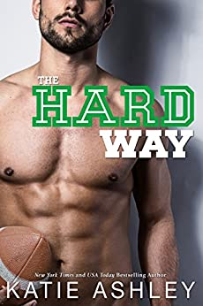 The Hard Way: a Sports Romance by [Ashley, Katie]