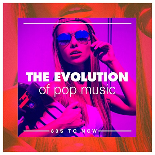 The Evolution of Pop Music (80S to
