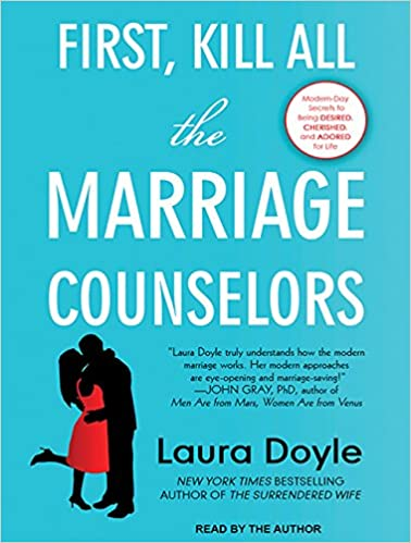 First kill all the marriage counselors modern day secrets to first kill all the marriage counselors modern day secrets to being desired cherished and adored for life laura doyle 9781494561260 amazon books fandeluxe Gallery