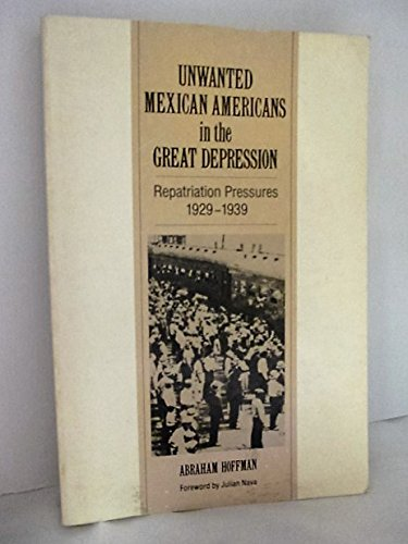 Unwanted Mexican Americans in the Great Depression: Repatriation Pressures, 19291939