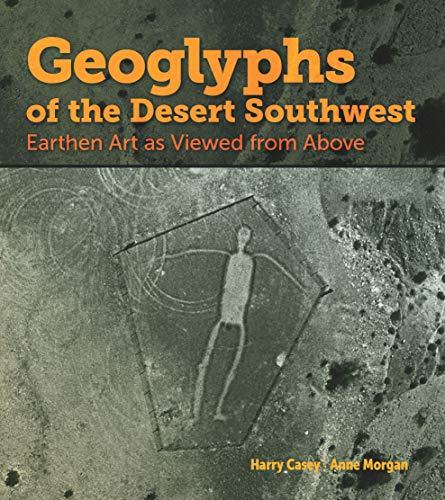 Geoglyphs of the Desert Southwest: Earthen Art as Viewed from - Southwest Desert The