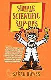 Simple Scientific Slip-Ups, Sarah Howes, 1904312292