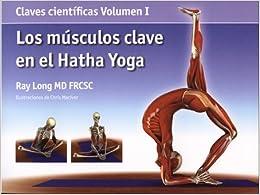 Los Músculos Clave En El Hatha Yoga por Ray Long