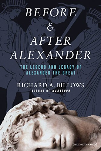 Before and After Alexander: The Legend and Legacy of Alexander the Great (Abram Alexander)