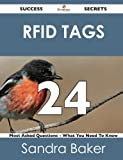 Rfid Tags 24 Success Secrets - 24 Most Asked Questions on Rfid Tags - What You Need to Know, Sandra Baker, 1488518505