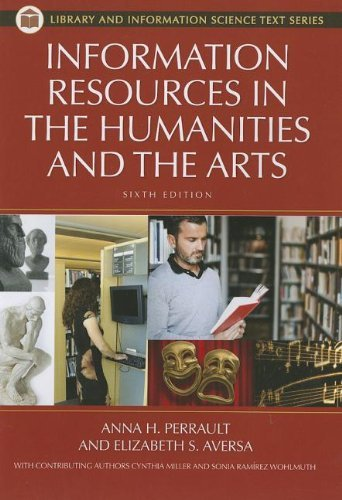 Information Resources in the Humanities and the Arts, 6th Edition (Library and Information Science Text Series) [Paperback] [2012] (Author) Anna H. Perrault, Elizabeth S. Aversa, Sonia Ramirez Wohlmuth, Cynthia Miller PDF