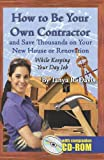 img - for How to Be Your Own Contractor and Save Thousands on Your New House or Renovation While Keeping Your Day Job: With Companion CD-ROM book / textbook / text book