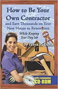 How to be your own contractor and save thousands on your Being your own contractor building home