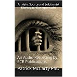 Anxiety: Source and Solution (A Kierkegaardian Approach): An Audio Recording by ECB Publications