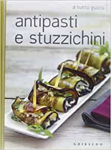 Antipasti e stuzzichini: 9788858008898: Amazon.com: Books