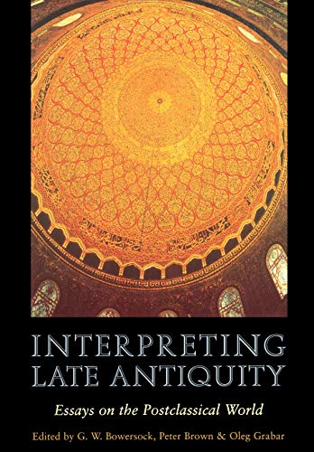 Interpreting Late Antiquity: Essays on the Postclassical World ()