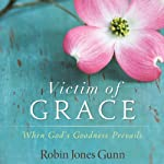Victim of Grace: When God's Goodness Prevails | Robin Jones Gunn