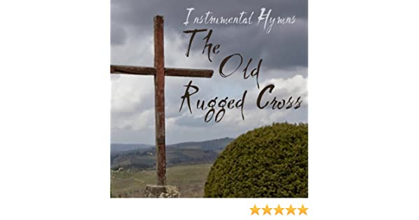 Instrumental Hymns The Old Rugged Cross By Hymn Players On Amazon Music