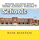 Where to Send Your Child: Private, Public or Home School? Volume 1 | Kym Kostos